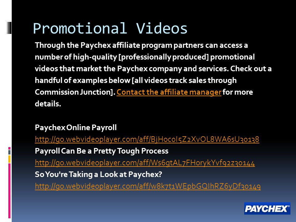 Promotional Videos Through the Paychex affiliate program partners can access a. number of high-quality [professionally produced] promotional.